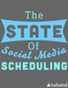 The State of Social Media Scheduling